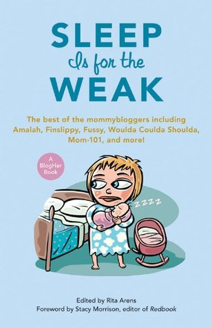Sleep Is For The Weak The Best Of The Mommybloggers Including