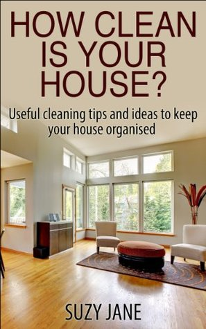 How Clean Is Your House Useful Cleaning Tips And Steps To Keep Organised