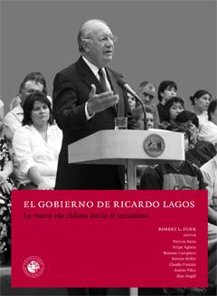 El gobierno de Ricardo Lagos: La nueva vía chilena al socialismo
