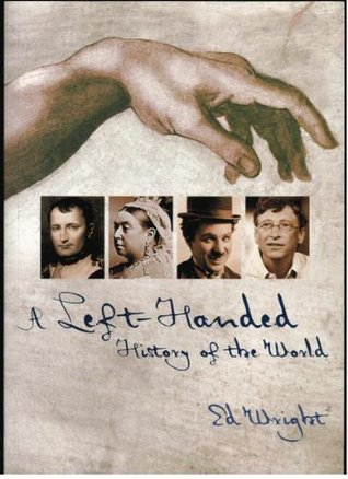 Left-handed History Of The World by Ed Wright