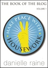 Make Peace With Housework - The Book of the Blog (Vol 1)