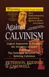 Against Calvinism: Logical Arguments to Disprove the Doctrines of Grace