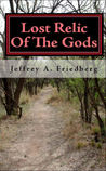 Lost Relic of the Gods by Jeffrey A. Friedberg