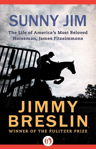 Sunny Jim: The Life of America's Most Beloved Horseman, James Fitzsimmons