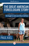 The Great American Foreclosure Story by Paul Kiel