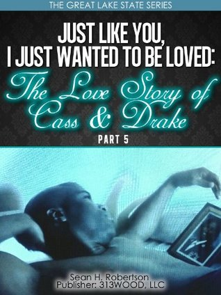 Just Like You, I Just Wanted to be Loved: The Love Story of Cass & Drake: Part 5