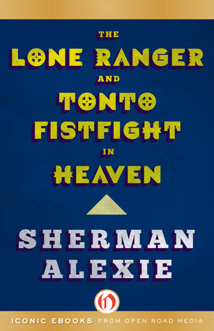 Ebook The Lone Ranger and Tonto Fistfight in Heaven: Stories by Sherman Alexie DOC!