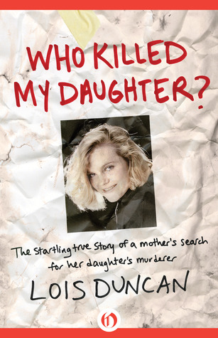 Descargar Who killed my daughter?: the startling true story of a mother's search for her daughter's murderer epub gratis online Lois Duncan