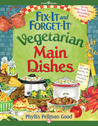 Fix-It and Forget-It Vegetarian Main Dishes by Phyllis Pellman Good