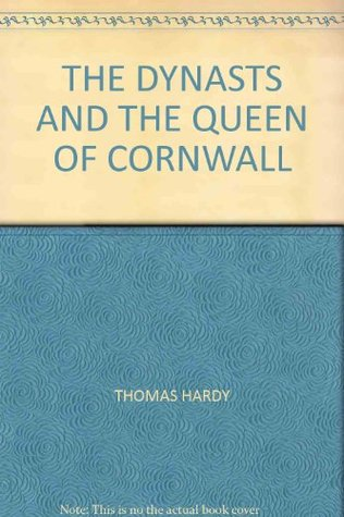 THE DYNASTS AND THE QUEEN OF CORNWALL