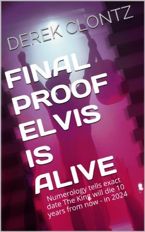 Final Proof Elvis Is Alive: Numerology tells the exact date The King will die 10 years from now - in 2024.