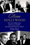 Citizen Hollywood: How the Collaboration between LA and DC Revolutionized American Politics