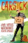 Carsick: John Waters Hitchhikes Across America