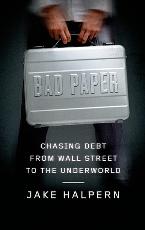 Bad Paper: Chasing Debt from Wall Street to the Underworld