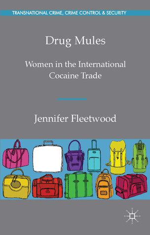 Drug Mules: Gender and Crime in a Transnational Context