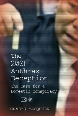 The 2001 Anthrax Deception: The Case for a Domestic Conspiracy