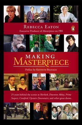 Ebook Making Masterpiece: 25 Years Behind the Scenes at Sherlock, Downton Abbey, Prime Suspect, Cranford, Upstairs Downstairs, and Other Great Shows by Rebecca Eaton DOC!