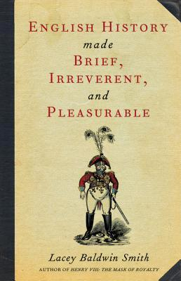 English History Made Brief, Irreverent and Pleasurable by Lacey Baldwin Smith