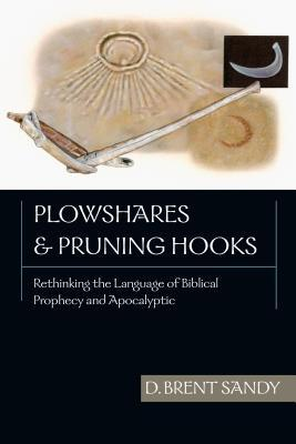 Plowshares & Pruning Hooks: Rethinking the Language of Biblical Prophecy and Apocalyptic (ePUB)