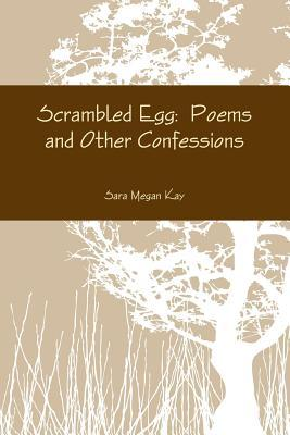 Scrambled Egg:  Poems and Other Confessions