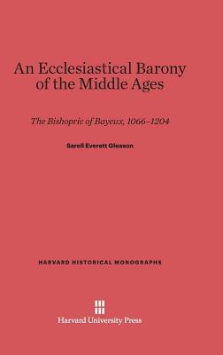 An Ecclesiastical Barony of the Middle Ages: The Bishopric of Bayeux, 1066-1204