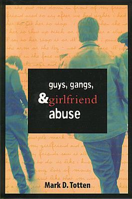 Guys, Gangs, and Girlfriend Abuse