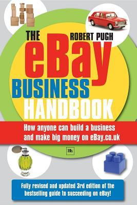 The Ebay Business Handbook: How Anyone Can Build a Business and Make Big Money on Ebay.Co.UK