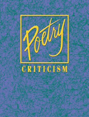 Poetry Criticism: Excerpts from Criticism of the Works of the Most Significant AndWidely Studied Poets of World Literature