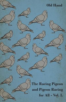 The Racing Pigeon and Pigeon Racing for All - Vol 1