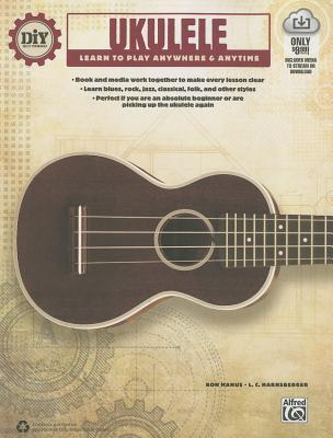 DIY (Do It Yourself) Ukulele: Learn to Play Anywhere & Anytime, Book & Online Audio & Video