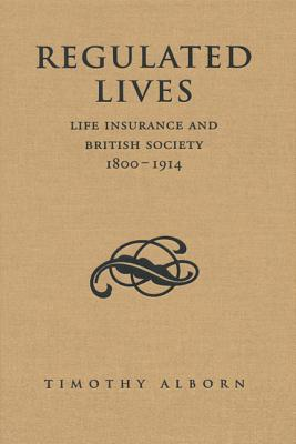 Regulated Lives: Life Insurance and British Society, 1800-1914