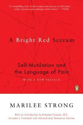 A Bright Red Scream: Self-Mutilation and the Language of Pain