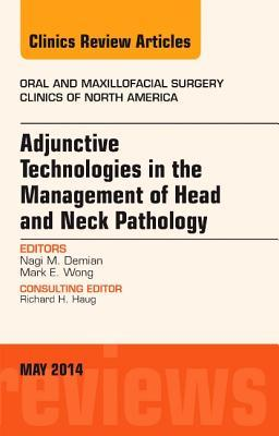 Adjunctive Technologies in the Management of Head and Neck Pathology, an Issue of Oral and Maxillofacial Clinics of North America, E-Book