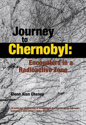 Journey to Chernobyl by Glenn Alan Cheney