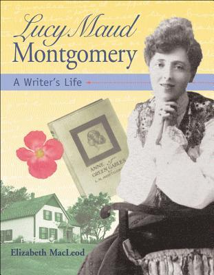 Lucy Maud Montgomery A Writers Life By Elizabeth MacLeod