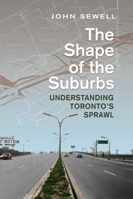 Shape of the Suburbs: Understanding Toronto's Sprawl