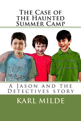 The Case of the Haunted Summer Camp: A Jason and the Detectives Story