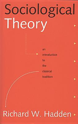 Sociological Theory: An Introduction to the Classical Tradition