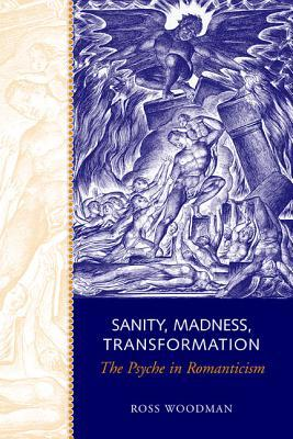 Sanity, Madness, Transformation: The Psyche in Romanticism