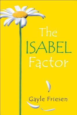 The Isabel Factor by Gayle Friesen