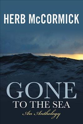 Gone to the Sea: Selected Stories, Voyages, and Profiles