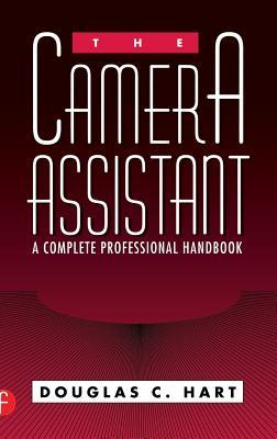The Camera Assistant: A Complete Professional Handbook
