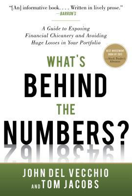 What's Behind the Numbers?: A Guide to Exposing Financial Chicanery and Avoiding Huge Losses in Your Portfolio por John Del Vecchio, Tom Jacobs
