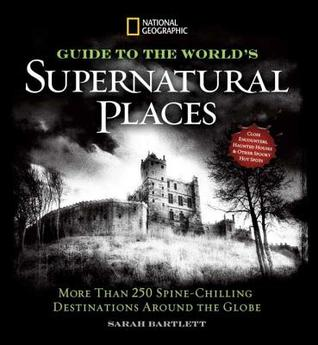 National Geographic Ultimate Guide to Supernatural Places: Close Encounters, Haunted Houses, and Other Spooky Hot Spots Around the World