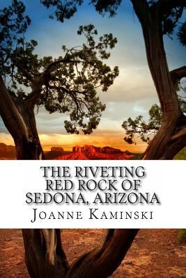 The Riveting Red Rock of Sedona, Arizona: A non-fiction book for beginning readers
