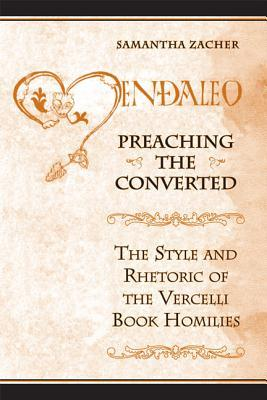 Preaching the Converted: The Style and Rhetoric of the Vercelli Book Homilies