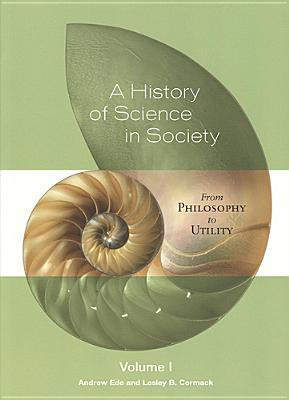 A History of Science in Society, Volume 1: From Philosophy to Utility