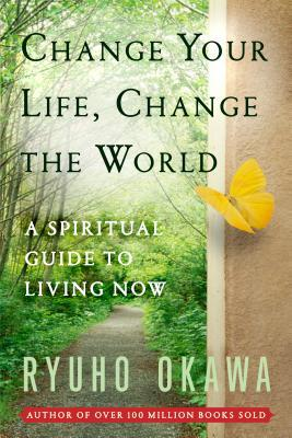 Change Your Life Change the World: A Spiritual Guide to Living Now