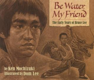 Be Water, My Friend: The Early Years of Bruce Lee por Ken Mochizuki, Dom Lee