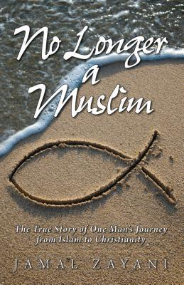 No Longer a Muslim: The True Story of One Man's Journey from Islam to Christianity